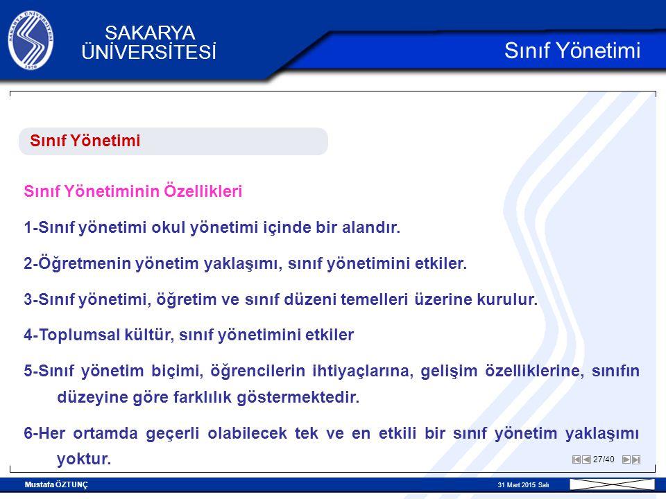Mustafa ÖZTUNÇ 31 Mart 2015 Salı 27/40 SAKARYA ÜNİVERSİTESİ Sınıf Yönetimi Sınıf Yönetiminin Özellikleri 1- Sınıf yönetimi okul yönetimi içinde bir alandır.