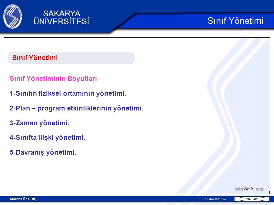 Mustafa ÖZTUNÇ 31 Mart 2015 Salı 28/40 SAKARYA ÜNİVERSİTESİ Sınıf Yönetimi Sınıf Yönetiminin Boyutları 1- Sınıfın fiziksel ortamının yönetimi.
