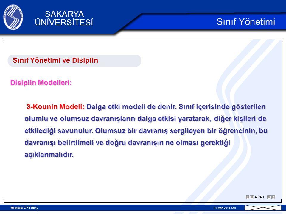 Mustafa ÖZTUNÇ 31 Mart 2015 Salı 41/40 SAKARYA ÜNİVERSİTESİ Sınıf Yönetimi Sınıf Yönetimi ve Disiplin Disiplin Modelleri: 3-Kounin Modeli: Dalga etki modeli de denir.