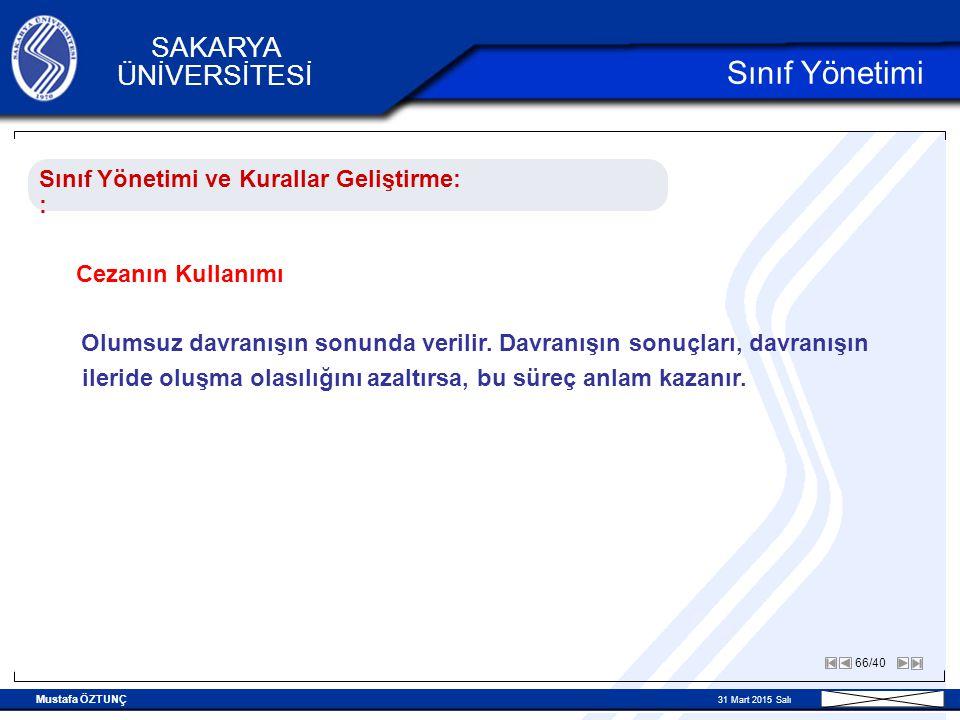 Mustafa ÖZTUNÇ 31 Mart 2015 Salı 66/40 SAKARYA ÜNİVERSİTESİ Sınıf Yönetimi Sınıf Yönetimi ve Kurallar Geliştirme:: Cezanın Kullanımı Olumsuz davranışın sonunda verilir.