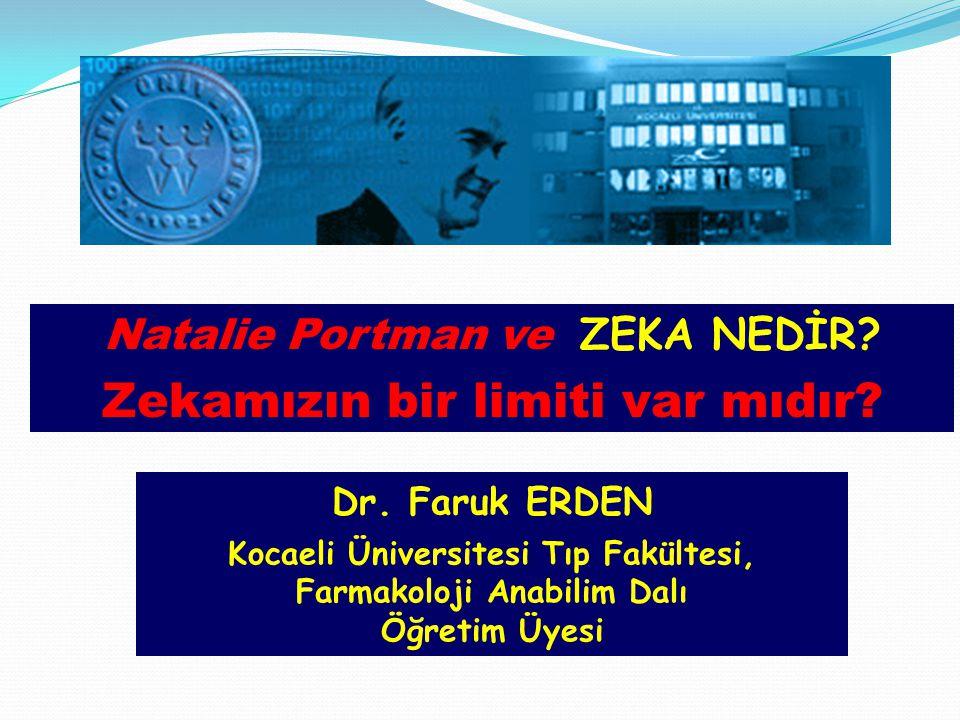 Dr. Faruk ERDEN Kocaeli Üniversitesi Tıp Fakültesi, Farmakoloji Anabilim Dalı Öğretim Üyesi Natalie Portman ve ZEKA NEDİR? Zekamızın bir limiti var mı