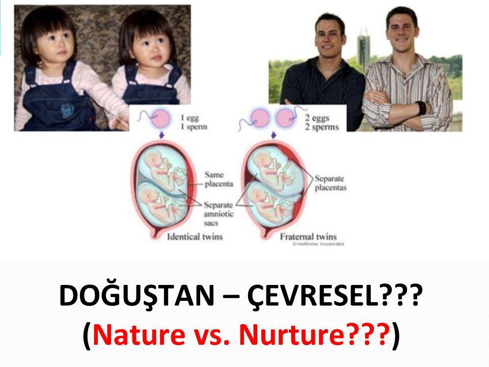 DOĞUŞTAN – ÇEVRESEL??? (Nature vs. Nurture???)