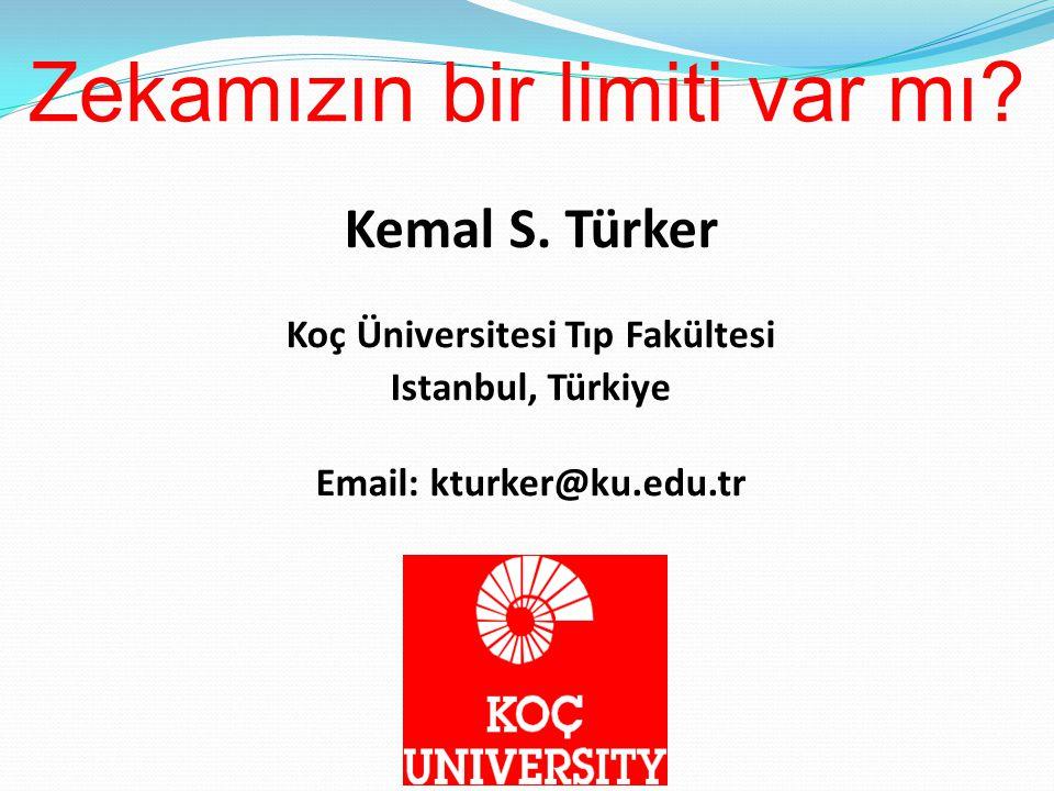 Zekamızın bir limiti var mı? Kemal S. Türker Koç Üniversitesi Tıp Fakültesi Istanbul, Türkiye Email: kturker@ku.edu.tr