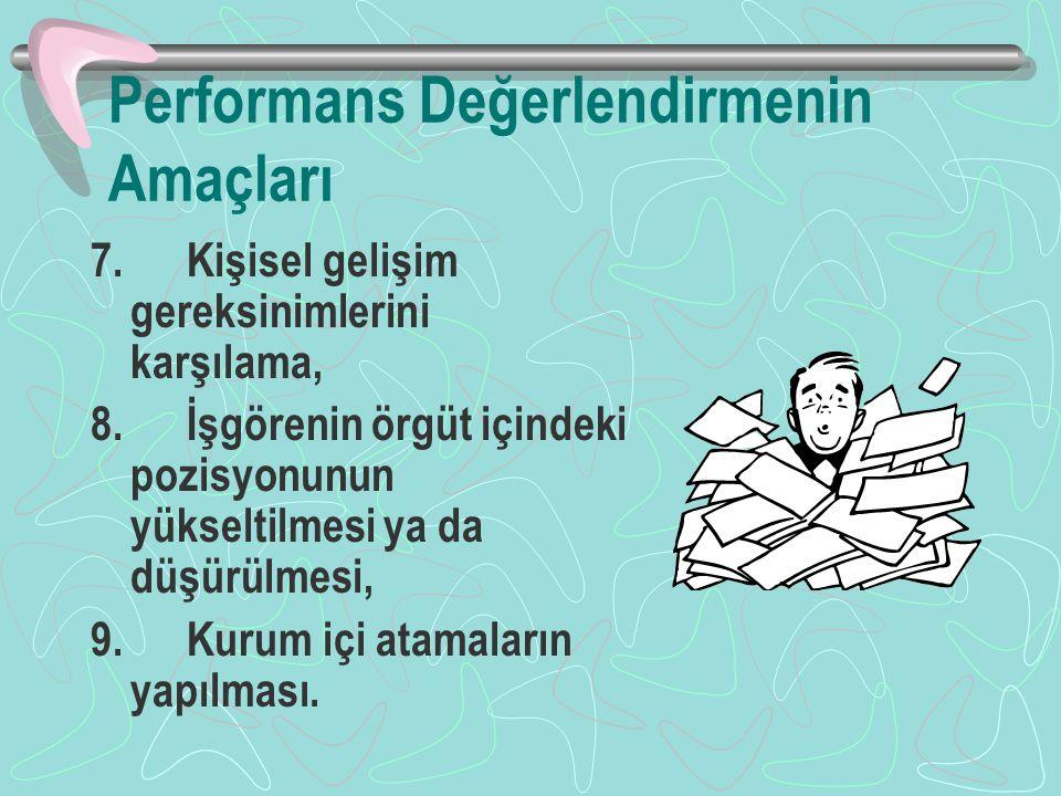 Performans Değerlendirmenin Amaçları 7.Kişisel gelişim gereksinimlerini karşılama, 8.