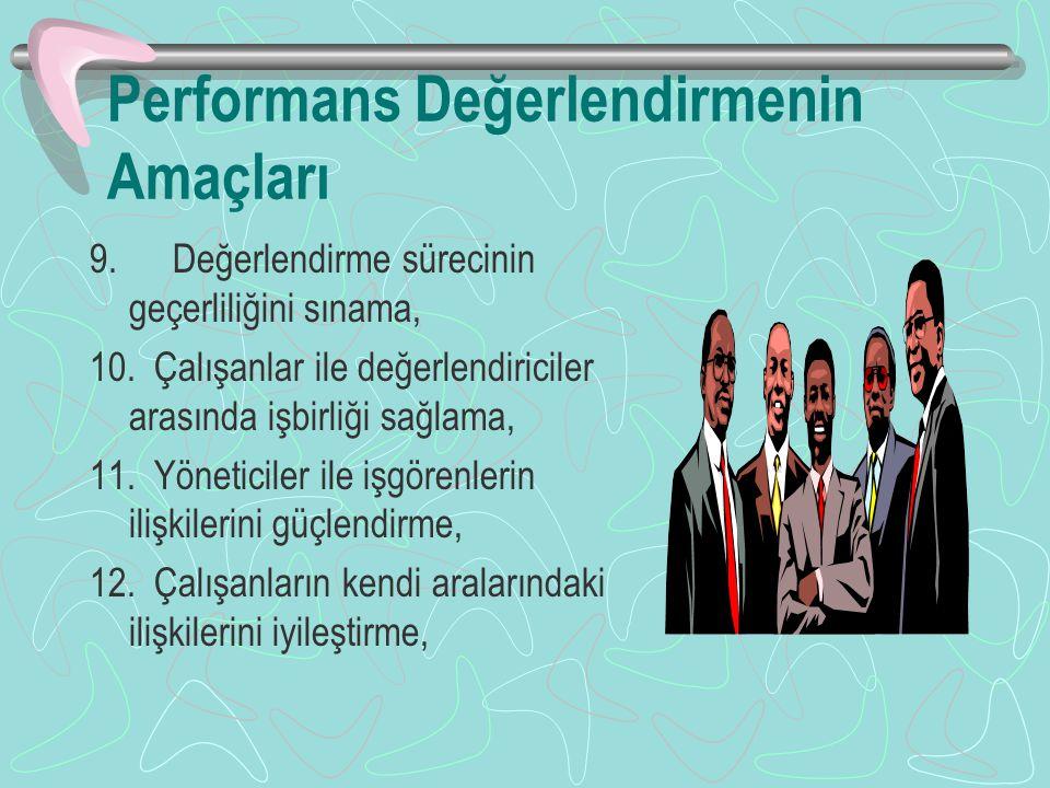 Performans Değerlendirmenin Amaçları 9.Değerlendirme sürecinin geçerliliğini sınama, 10.