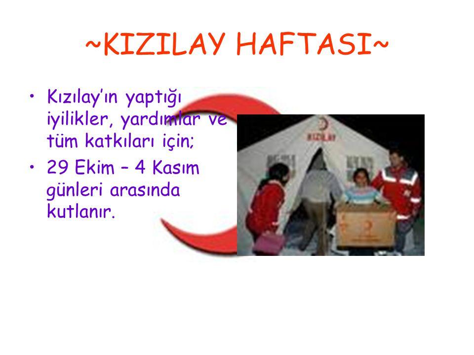 ~KIZILAY HAFTASI~ Kızılay'ın yaptığı iyilikler, yardımlar ve tüm katkıları için; 29 Ekim – 4 Kasım günleri arasında kutlanır.