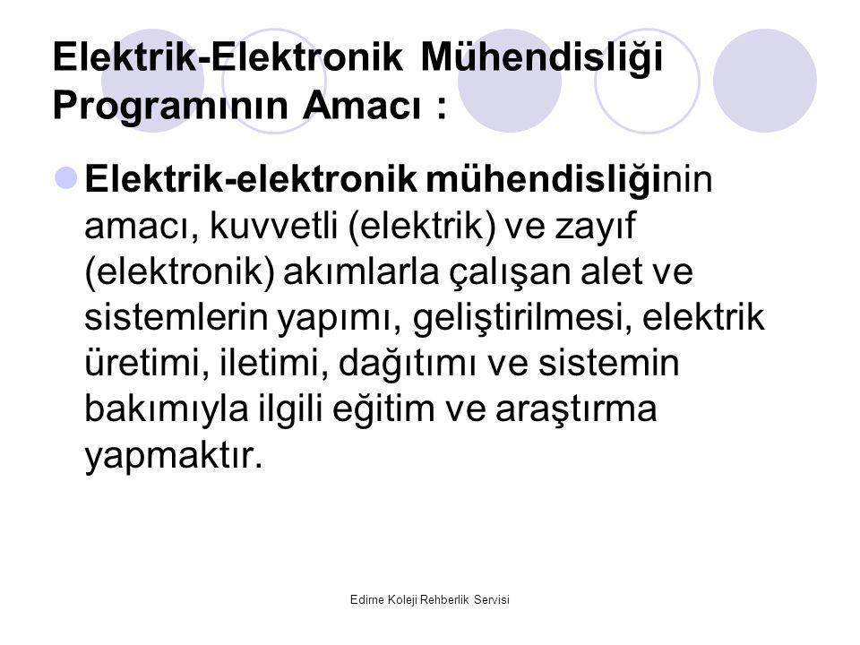 Edirne Koleji Rehberlik Servisi Elektrik-Elektronik Mühendisliği Programının Amacı : Elektrik-elektronik mühendisliğinin amacı, kuvvetli (elektrik) ve