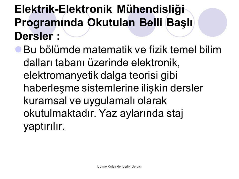 Edirne Koleji Rehberlik Servisi Elektrik-Elektronik Mühendisliği Programında Okutulan Belli Başlı Dersler : Bu bölümde matematik ve fizik temel bilim