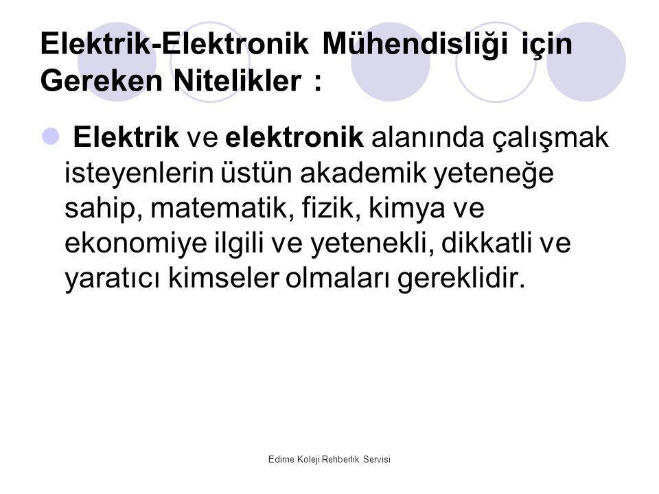 Edirne Koleji Rehberlik Servisi Elektrik-Elektronik Mühendisliği için Gereken Nitelikler : Elektrik ve elektronik alanında çalışmak isteyenlerin üstün