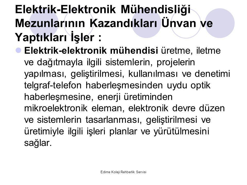 Edirne Koleji Rehberlik Servisi Elektrik-Elektronik Mühendisliği Mezunlarının Kazandıkları Ünvan ve Yaptıkları İşler : Elektrik-elektronik mühendisi ü