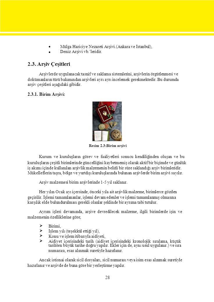  Mülga Hariciye Nezareti Arşivi.(Ankara ve İstanbul), Deniz Arşivi vb.'leridir.