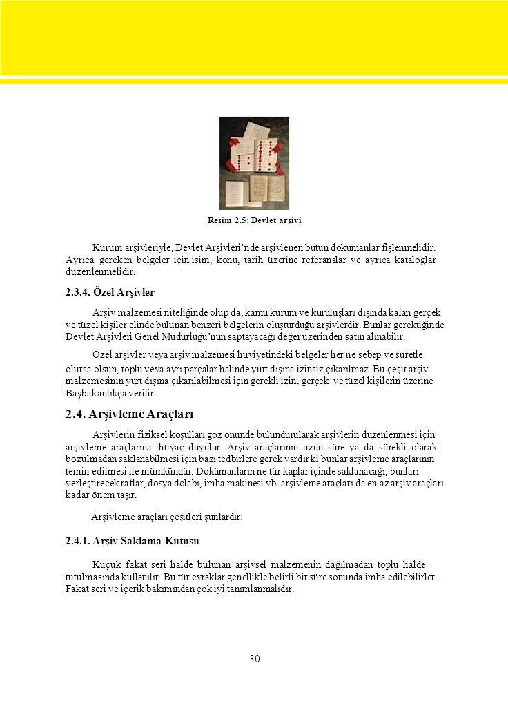 30 Resim 2.5: Devlet arşivi Kurum arşivleriyle, Devlet Arşivleri'nde arşivlenen bütün dokümanlar fişlenmelidir.