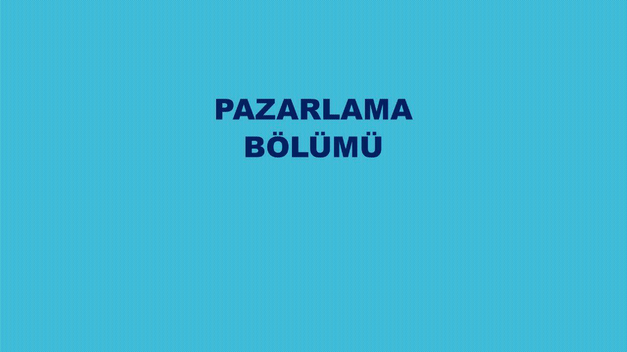 PAZARLAMA BÖLÜMÜ