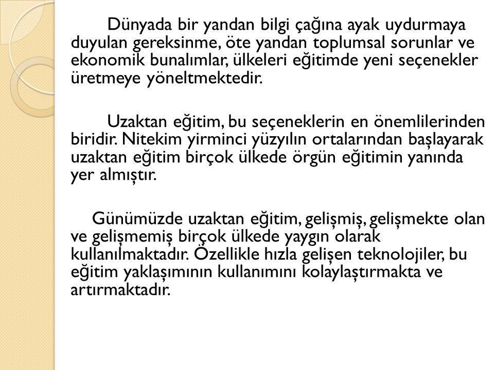 Uzaktan e ğ itim yaklaşımı, Türkiye de de 1960 yılından bu yana, ancak geliştirilmiş ve düzenli olarak 1982 yılından bu yana uygulanmaktadır.