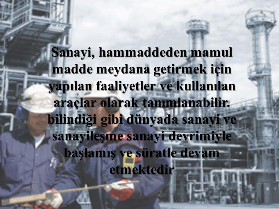 Sanayi, hammaddeden mamul madde meydana getirmek için yapılan faaliyetler ve kullanılan araçlar olarak tanımlanabilir.