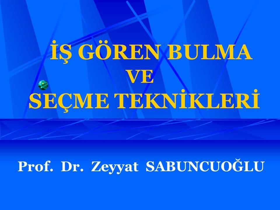 Prof. Dr. Zeyyat SABUNCUOĞLU İŞ GÖREN BULMA VE SEÇME TEKNİKLERİ