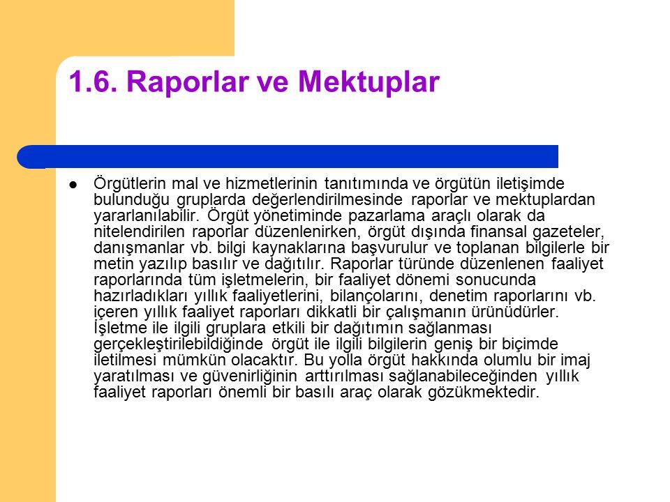 1.6. Raporlar ve Mektuplar Örgütlerin mal ve hizmetlerinin tanıtımında ve örgütün iletişimde bulunduğu gruplarda değerlendirilmesinde raporlar ve mekt