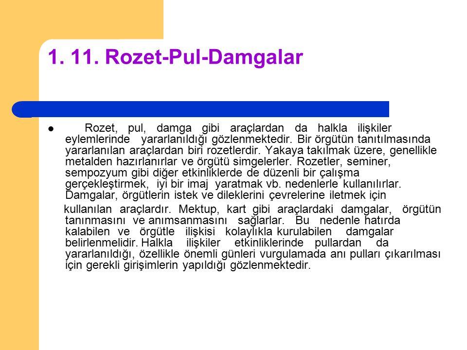 1. 11. Rozet-Pul-Damgalar Rozet, pul, damga gibi araçlardan da halkla ilişkiler eylemlerinde yararlanıldığı gözlenmektedir. Bir örgütün tanıtılmasında