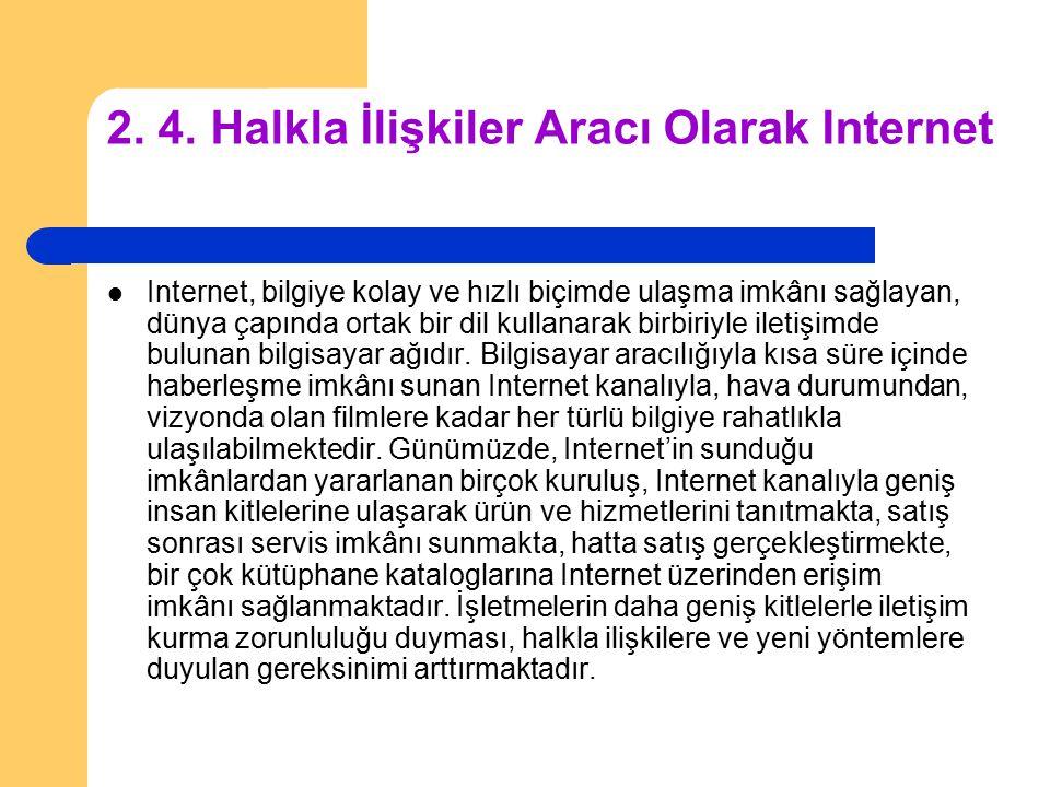 2. 4. Halkla İlişkiler Aracı Olarak Internet Internet, bilgiye kolay ve hızlı biçimde ulaşma imkânı sağlayan, dünya çapında ortak bir dil kullanarak b