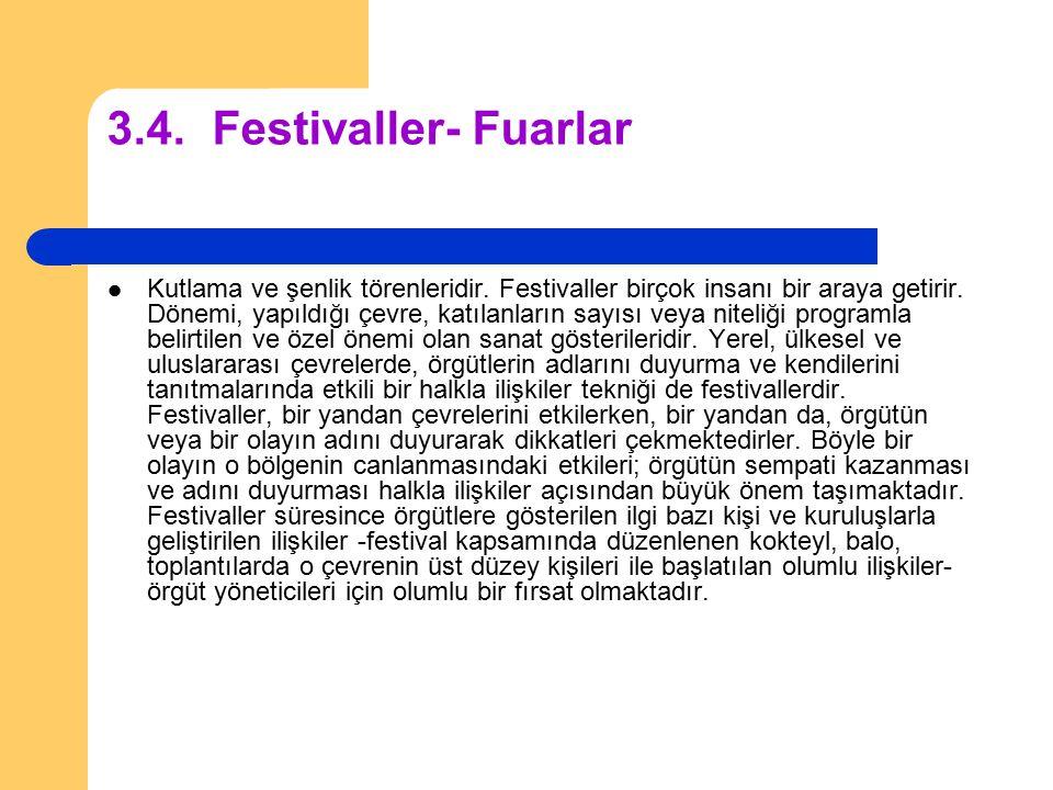 3.4.Festivaller- Fuarlar Kutlama ve şenlik törenleridir. Festivaller birçok insanı bir araya getirir. Dönemi, yapıldığı çevre, katılanların sayısı vey