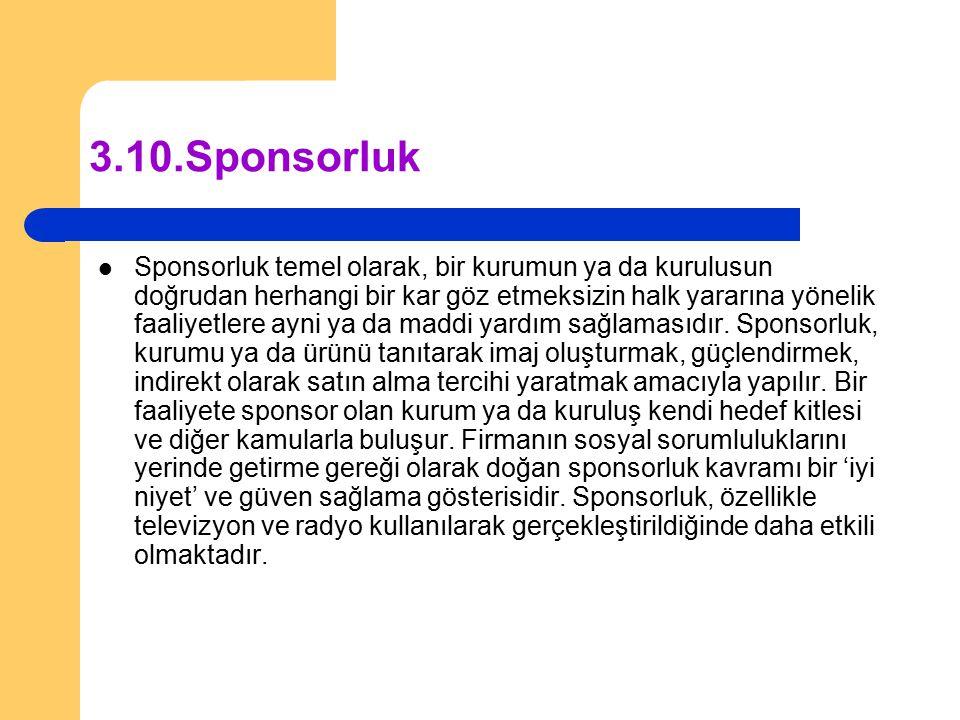 3.10.Sponsorluk Sponsorluk temel olarak, bir kurumun ya da kurulusun doğrudan herhangi bir kar göz etmeksizin halk yararına yönelik faaliyetlere ayni