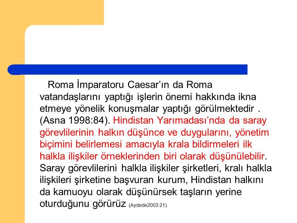 Roma İmparatoru Caesar'ın da Roma vatandaşlarını yaptığı işlerin önemi hakkında ikna etmeye yönelik konuşmalar yaptığı görülmektedir. (Asna 1998:84).