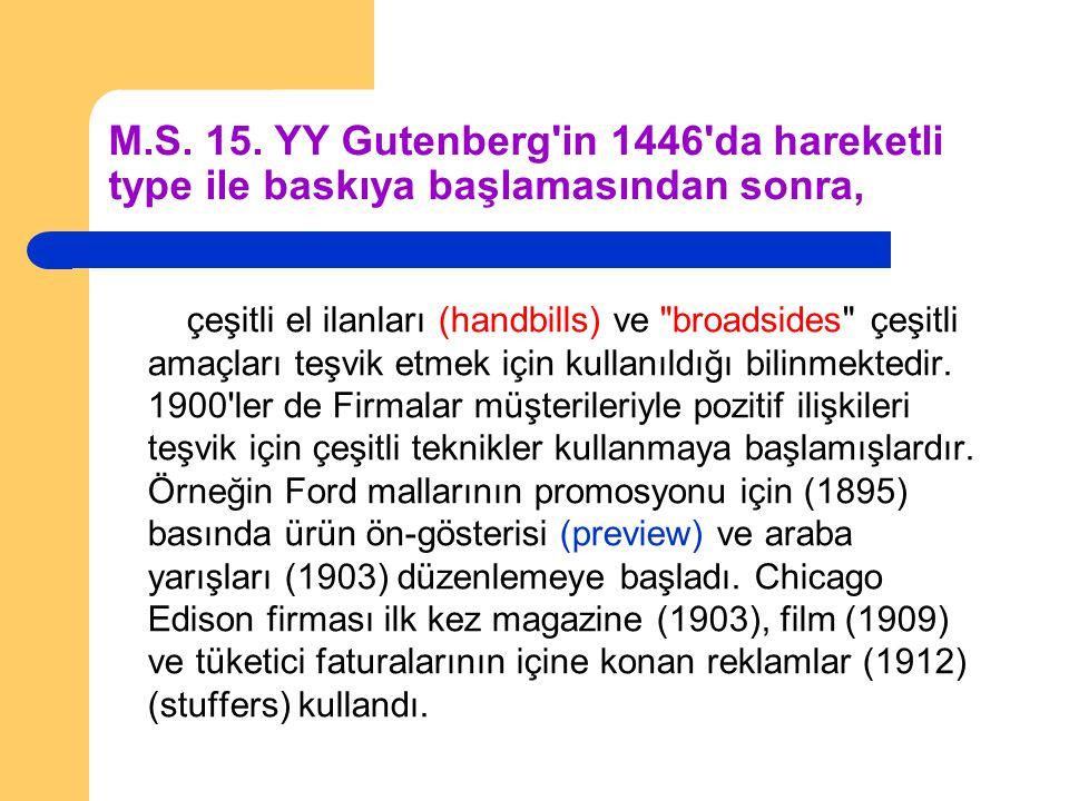 M.S. 15. YY Gutenberg'in 1446'da hareketli type ile baskıya başlamasından sonra, çeşitli el ilanları (handbills) ve