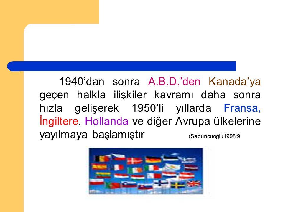 1940'dan sonra A.B.D.'den Kanada'ya geçen halkla ilişkiler kavramı daha sonra hızla gelişerek 1950'li yıllarda Fransa, İngiltere, Hollanda ve diğer Av