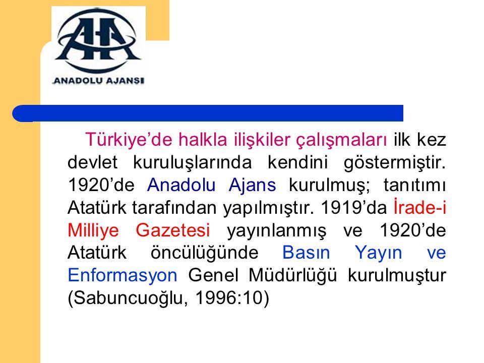 Türkiye'de halkla ilişkiler çalışmaları ilk kez devlet kuruluşlarında kendini göstermiştir. 1920'de Anadolu Ajans kurulmuş; tanıtımı Atatürk tarafında