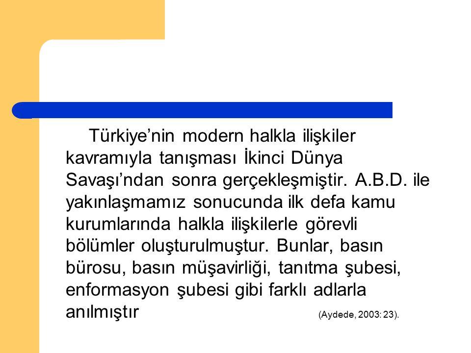 Türkiye'nin modern halkla ilişkiler kavramıyla tanışması İkinci Dünya Savaşı'ndan sonra gerçekleşmiştir. A.B.D. ile yakınlaşmamız sonucunda ilk defa k