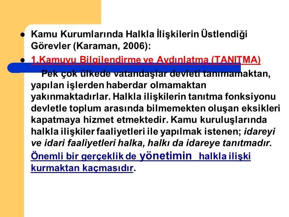 Kamu Kurumlarında Halkla İlişkilerin Üstlendiği Görevler (Karaman, 2006): 1.Kamuyu Bilgilendirme ve Aydınlatma (TANITMA) Pek çok ülkede vatandaşlar de