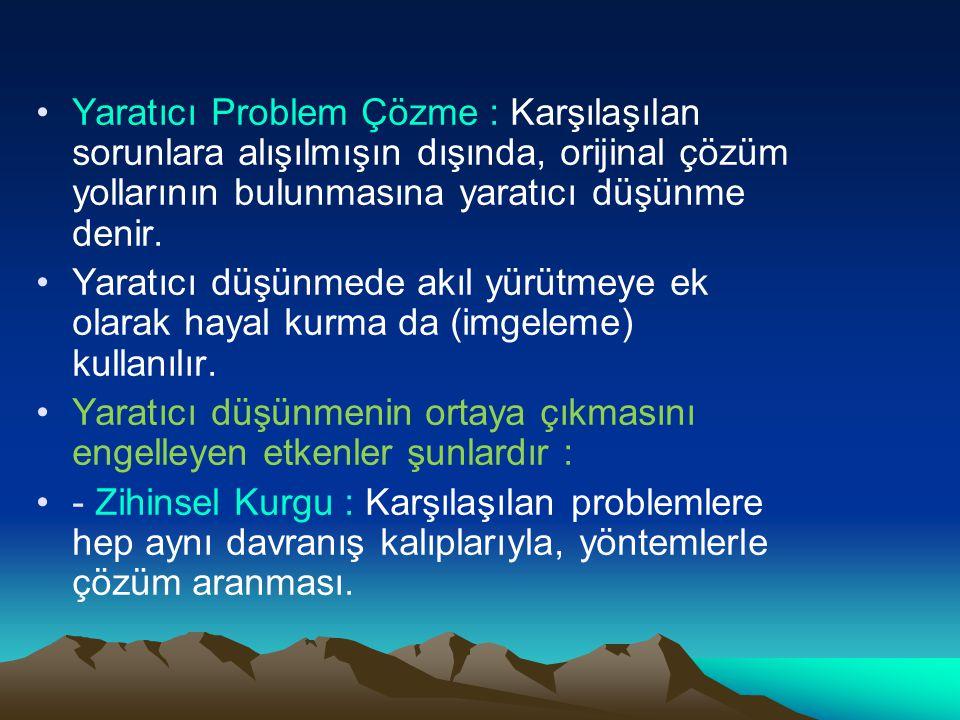 Yaratıcı Problem Çözme : Karşılaşılan sorunlara alışılmışın dışında, orijinal çözüm yollarının bulunmasına yaratıcı düşünme denir. Yaratıcı düşünmede