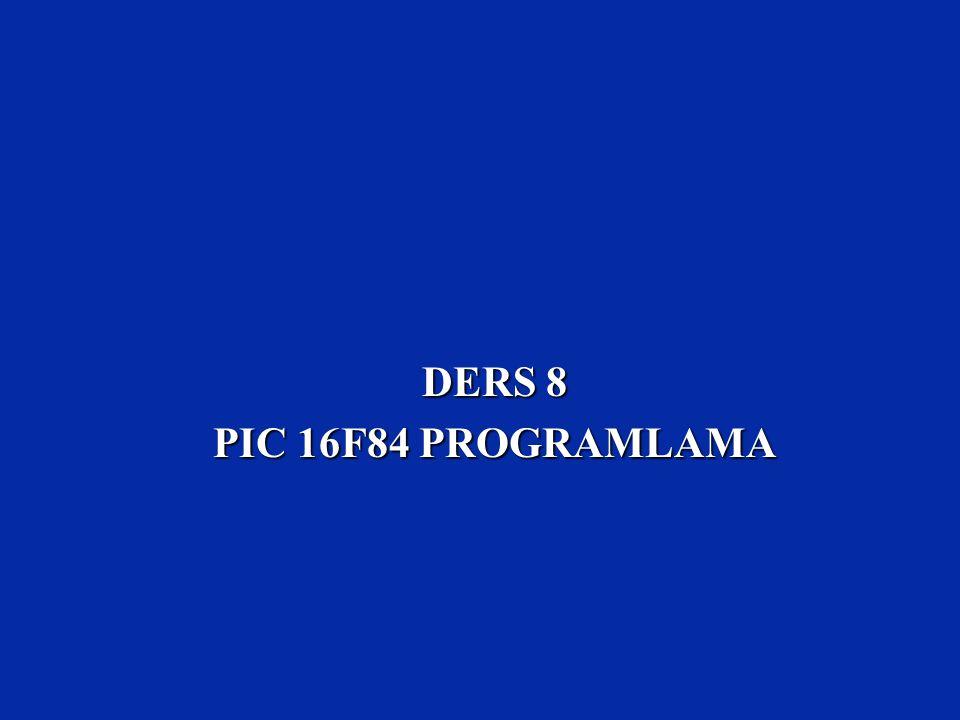 DERS 8 PIC 16F84 PROGRAMLAMA