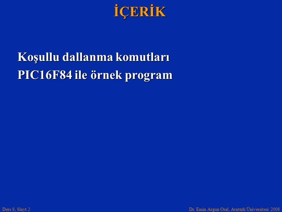 Dr. Emin Argun Oral, Atatürk Üniversitesi 2008 Ders 8, Slayt 2İÇERİK Koşullu dallanma komutları PIC16F84 ile örnek program