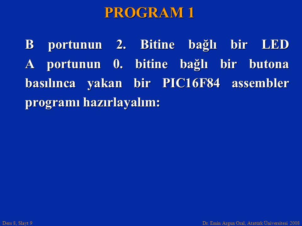 Dr. Emin Argun Oral, Atatürk Üniversitesi 2008 Ders 8, Slayt 9 B portunun 2. Bitine bağlı bir LED A portunun 0. bitine bağlı bir butona basılınca yaka
