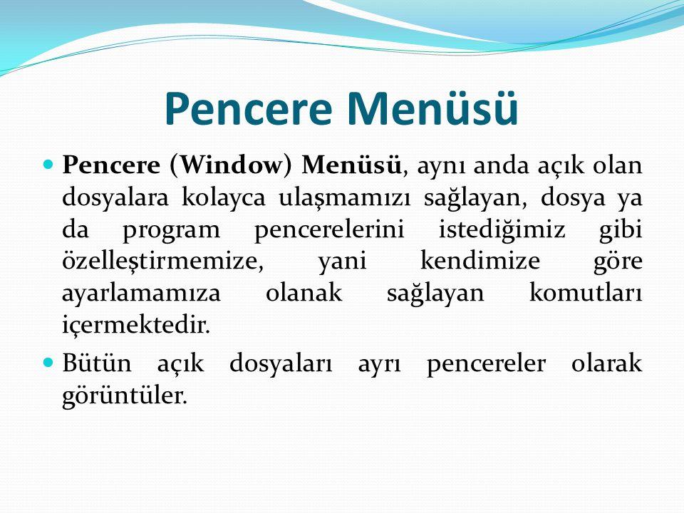 Pencere Menüsü Pencere (Window) Menüsü, aynı anda açık olan dosyalara kolayca ulaşmamızı sağlayan, dosya ya da program pencerelerini istediğimiz gibi özelleştirmemize, yani kendimize göre ayarlamamıza olanak sağlayan komutları içermektedir.