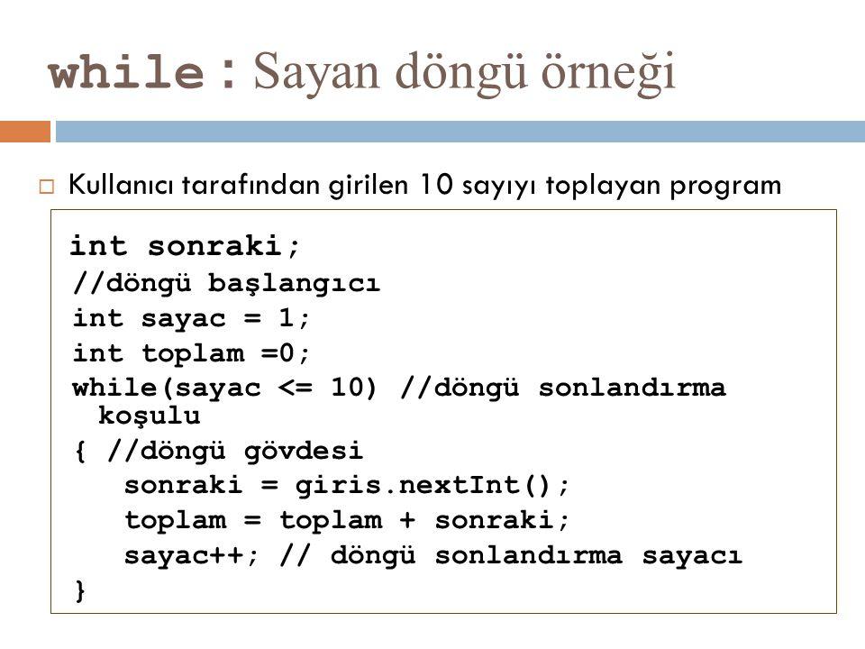while : Sayan döngü örneği  Kullanıcı tarafından girilen 10 sayıyı toplayan program int sonraki; //döngü başlangıcı int sayac = 1; int toplam =0; whi