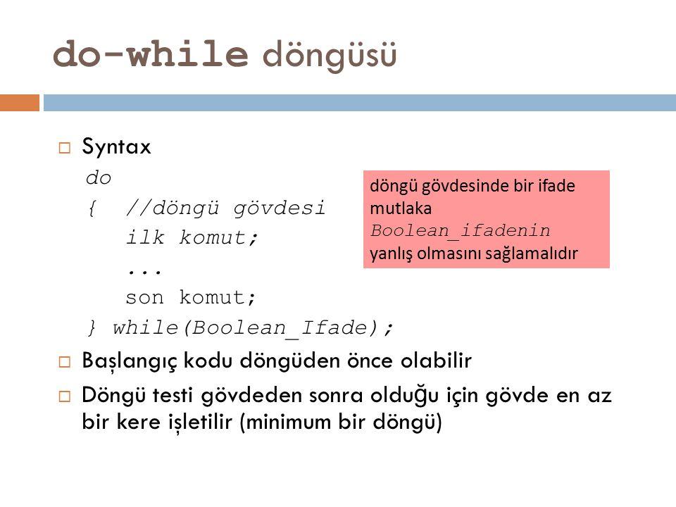 do-while döngüsü  Syntax do { //döngü gövdesi ilk komut;... son komut; } while(Boolean_Ifade);  Başlangıç kodu döngüden önce olabilir  Döngü testi