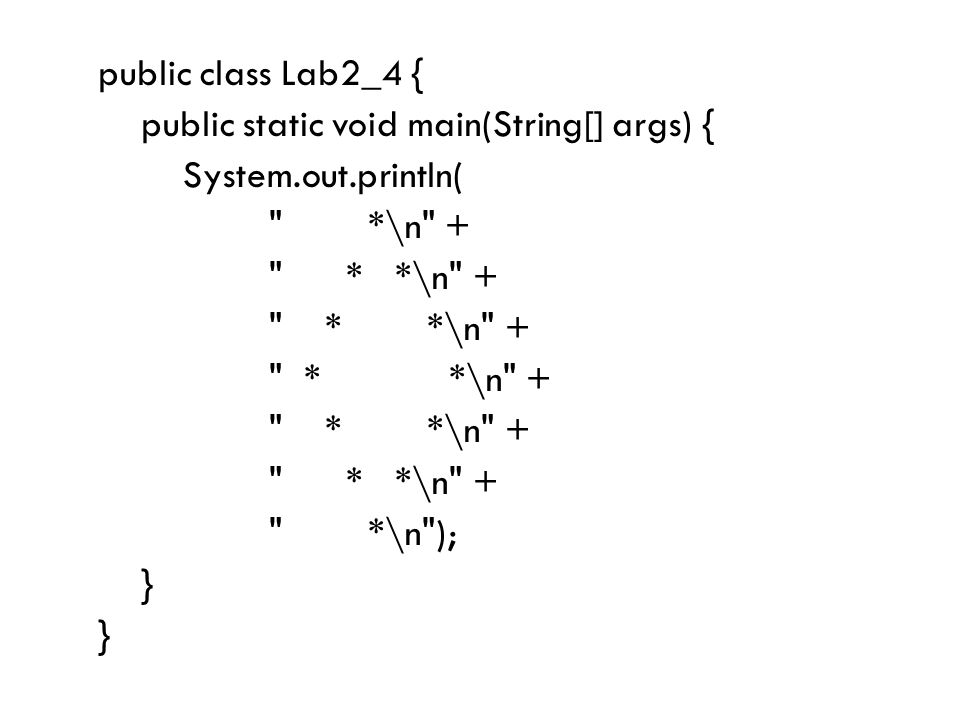 public class Lab2_4 { public static void main(String[] args) { System.out.println( *\n + * *\n + *\n ); }
