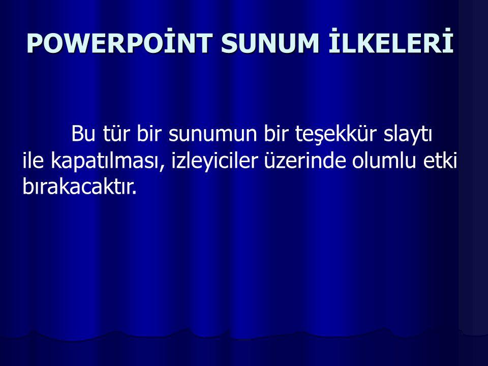POWERPOİNT SUNUM İLKELERİ Sonuç slaytı da gösterildikten sonra kaynakçayı (bibliyografya) içeren slayt gösterilir.