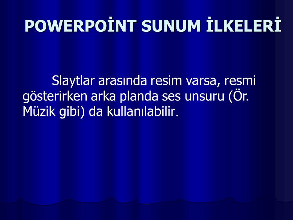 POWERPOİNT SUNUM İLKELERİ Slaytlarda kullanılan yazı tipinin de izleyicilerin gözlerini yormaması için okunaklı olması gerekir.