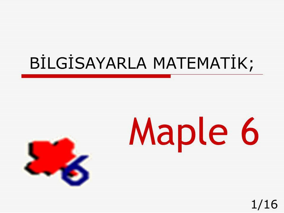 1/16 BİLGİSAYARLA MATEMATİK; Maple 6