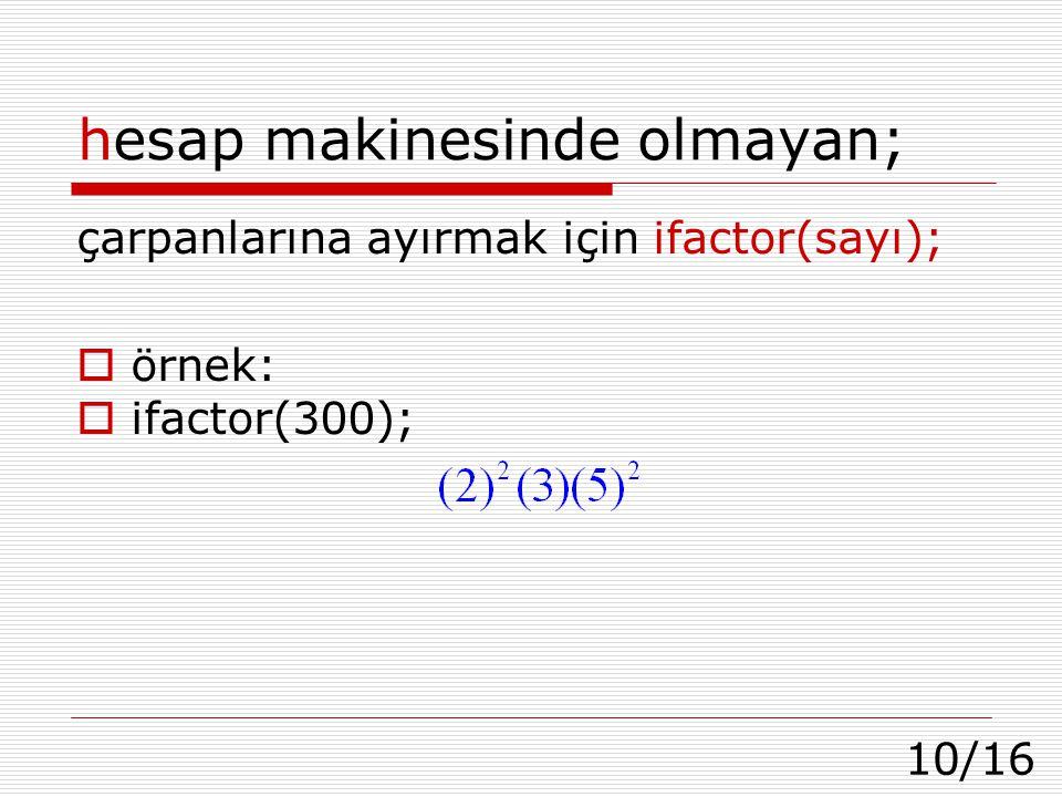 10/16 hesap makinesinde olmayan; çarpanlarına ayırmak için ifactor(sayı);  örnek:  ifactor(300);