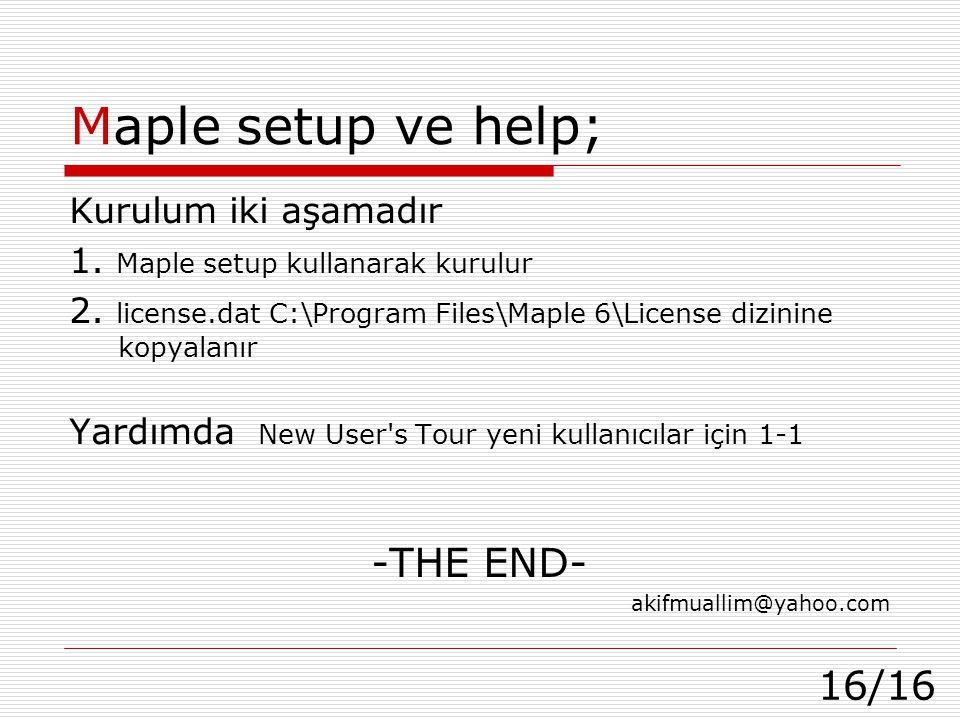 16/16 Maple setup ve help; Kurulum iki aşamadır 1. Maple setup kullanarak kurulur 2. license.dat C:\Program Files\Maple 6\License dizinine kopyalanır