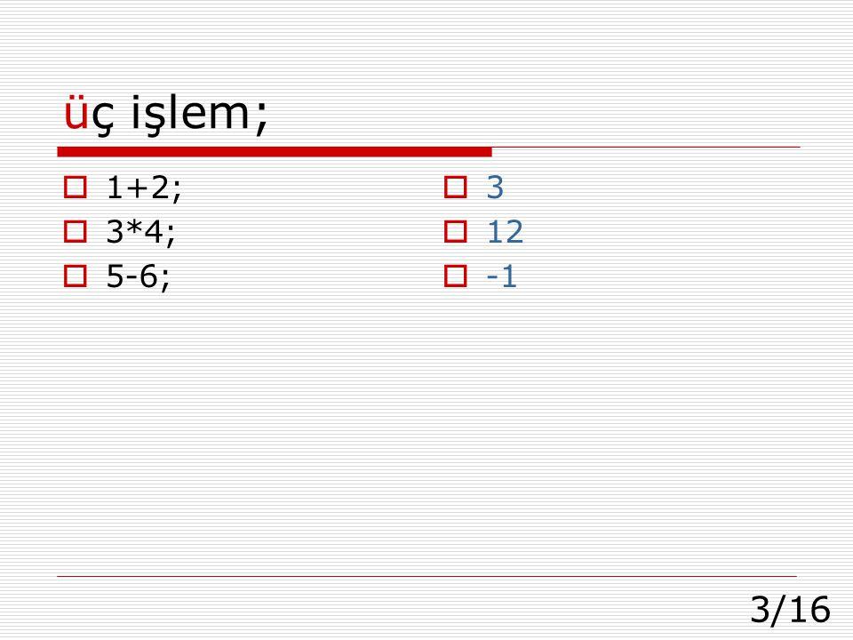 3/16 üç işlem;  1+2;  3*4;  5-6;  3  12  -1