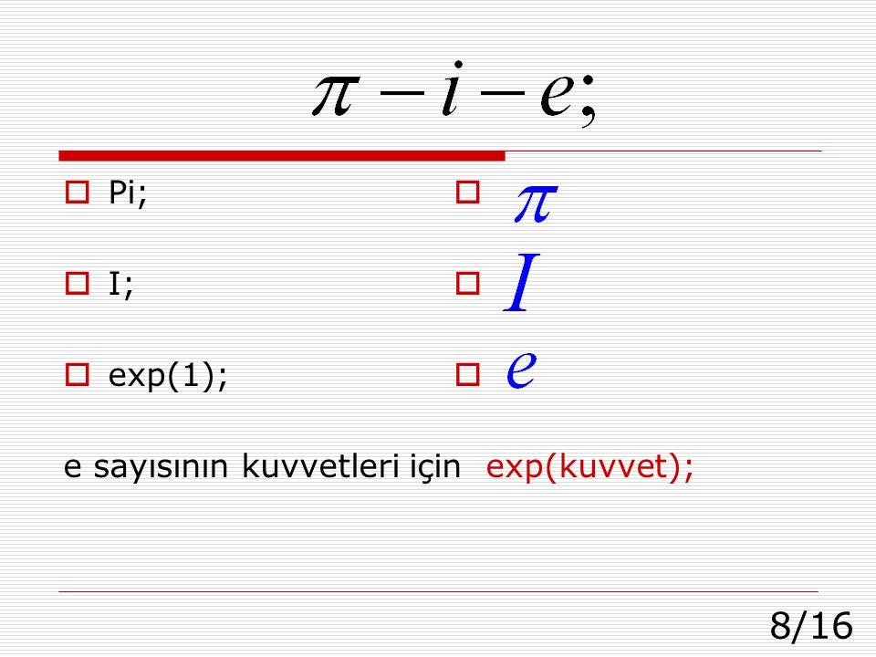 8/16  Pi;  I;  exp(1); e sayısının kuvvetleri için exp(kuvvet);      