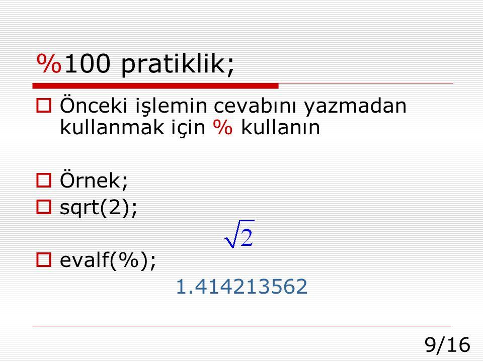 9/16 %100 pratiklik;  Önceki işlemin cevabını yazmadan kullanmak için % kullanın  Örnek;  sqrt(2);  evalf(%); 1.414213562