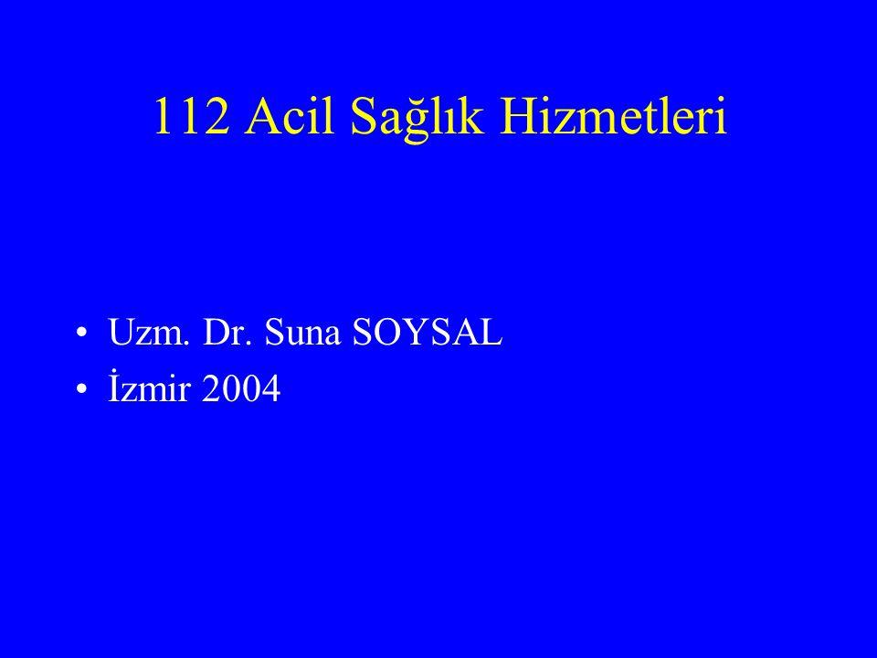 112 Acil Sağlık Hizmetleri Uzm. Dr. Suna SOYSAL İzmir 2004