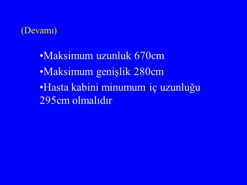 (Devamı) Maksimum uzunluk 670cm Maksimum genişlik 280cm Hasta kabini minumum iç uzunluğu 295cm olmalıdır