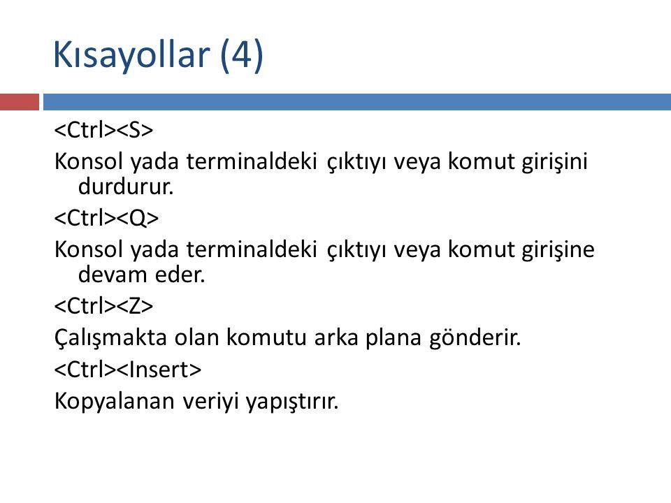 Kısayollar (4) Konsol yada terminaldeki çıktıyı veya komut girişini durdurur.